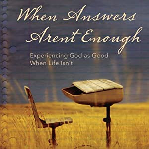 When Answers Aren't Enough: Experiencing God as Good When Life Isn't | [Matt Rogers]
