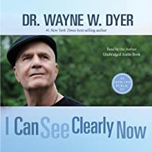 I Can See Clearly Now Audiobook by Wayne W. Dyer Narrated by Wayne W. Dyer