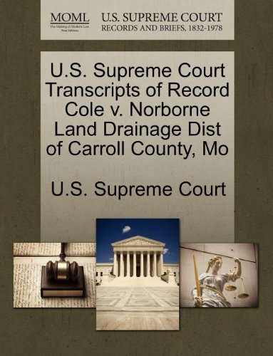 U.S. Supreme Court Transcripts of Record Cole v. Norborne Land Drainage Dist of Carroll County, Mo