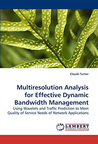 Multiresolution Analysis for Effective Dynamic Bandwidth Management: Using Wavelets and Traffic Prediction to Meet Quality of Service Needs of Network Applications PDF