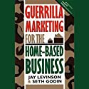 Guerrilla Marketing for the Home-Based Business Audiobook by Jay Levinson, Seth Godin Narrated by Barrett Whitener