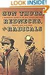 Gun Thugs, Rednecks, and Radicals: A...