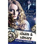 Steam and Sorcery (       UNABRIDGED) by Cindy Spencer Pape Narrated by Helen Stern