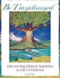img - for Be Transformed: Discovering Biblical Solutions to Life's Problems book / textbook / text book