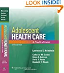 Adolescent Health Care: A Practical G...