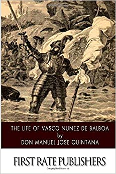 the life of vasco nunez de balboa Find out more about the history of vasco núñez de balboa, including videos, interesting articles, pictures, historical features and more get all the facts on.