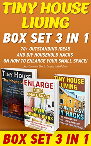Free Kindle Book : Tiny House Living BOX SET 3 IN 1: 70+ Outstanding Ideas and DIY Household Hacks On How To Enlarge Your Small Space!: Organizing small spaces, how to decorate ... Small House, Small Space Decorating Book 2)