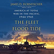 The Fleet at Flood Tide: America at Total War in the Pacific, 1944-1945 Audiobook by James D. Hornfischer Narrated by Pete Larkin