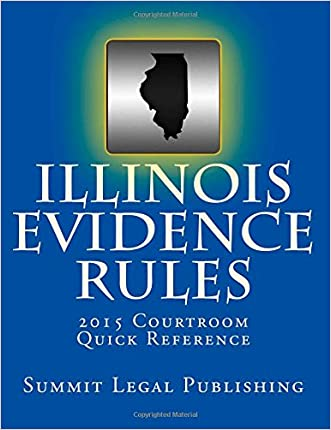 Illinois Evidence Rules Courtroom Quick Reference: 2015