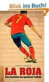La Roja: Eine Geschichte des spanischen Fu�balls