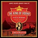 The King of Vodka: The Story of Pyotr Smirnov and the Upheaval of an Empire (       UNABRIDGED) by Linda Himelstein Narrated by Arthur Morey