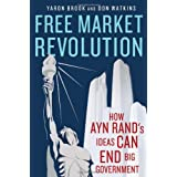 Free Market Revolution: How Ayn Rand's Ideas Can End Big Governmentby Yaron Brook