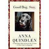 Good Dog. Stay. ~ Anna Quindlen