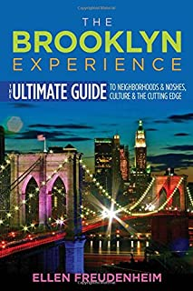 Book Cover: The Brooklyn Experience: The Ultimate Guide to Neighborhoods & Noshes, Culture & the Cutting Edge