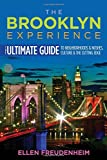 The Brooklyn Experience: The Ultimate Guide to Neighborhoods and Noshes, Culture and the Cutting Edge (Rivergate Regionals Collection)
