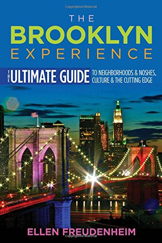 The Brooklyn Experience: The Ultimate Guide to Neighborhoods & Noshes, Culture & the Cutting Edge (Rivergate Reg