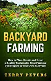 img - for BACKYARD FARMING: How to Plan, Create and Grow a Healthy Sustainable Mini Farming Food Supply in your Own Backyard (Urban Farming, Backyard Chickens, Backyard Farming, Homesteading) book / textbook / text book