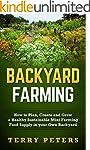 BACKYARD FARMING: How to Plan, Create...