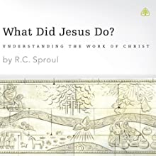 What Did Jesus Do? Speech by R. C. Sproul Narrated by R. C. Sproul