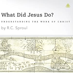 What Did Jesus Do? | [R. C. Sproul]