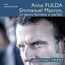 Emmanuel Macron, un jeune homme si parfait   Livre audio Auteur(s) : Anne Fulda Narrateur(s) : Léonne Bourcier