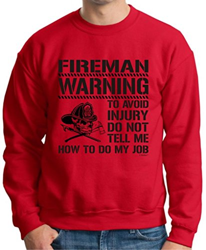 Avoid Injury Dont Tell Me How To Do My Job Fireman Crewneck Sweatshirt Large Red