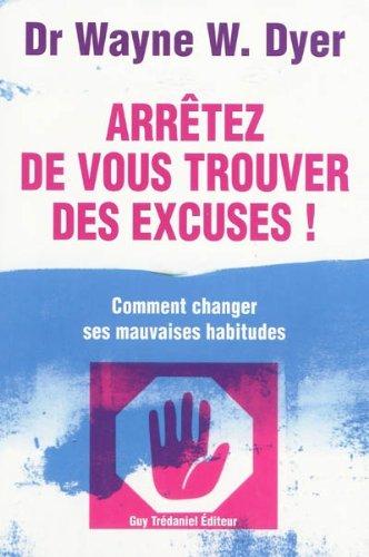 Arrêtez de vous trouver des excuses ! (French Edition)