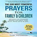 The 500 Most Powerful Prayers for Family and Children: Includes Life Changing Prayers for Family, Kids, Daily, Inner Child & Love | Toby Peterson,Jason Thomas