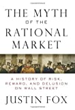 img - for By Justin Fox The Myth of the Rational Market: A History of Risk, Reward, and Delusion on Wall Street book / textbook / text book