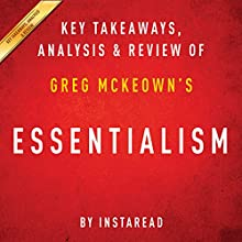 Essentialism: The Disciplined Pursuit of Less, by Greg McKeown: Key Takeaways, Analysis & Review | Livre audio Auteur(s) :  Instaread Narrateur(s) : Michael Gilboe