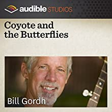 Coyote and the Butterflies: An American Indian Folktale  by Bill Gordh Narrated by Bill Gordh