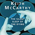 The Silent Sleep of the Dying (       UNABRIDGED) by Keith McCarthy Narrated by Sean Barrett
