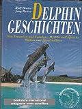 Delphingeschichten. Von Freunden und Feinden, Mythen und Sprache, Wildnis und Showbusiness.