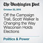 Off the Campaign Trail, Scott Walker Is Changing the Way Wisconsin Holds Elections | David Weigel