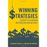 Winning Strategies: Secrets to Clinching Multimillion-Dollar Deals ~ Anirban Dutta