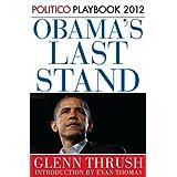 Obama's Last Stand: POLITICO Playbook 2012 (Kindle Single) ~ Glenn Thrush