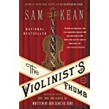 The Violinist's Thumb: And Other Lost Tales of Love, War, and Genius, as Written by Our Genetic Code ~ Sam Kean