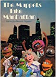 img - for THE MUPPETS TAKE MANHATTAN Starring Jim Henson's Muppets: A MOVIE STORYBOOK adaptation by Danny Abelson (MUPPET PRESS / Random House Softcover 11 inches x 8 inches, 59 pages) book / textbook / text book