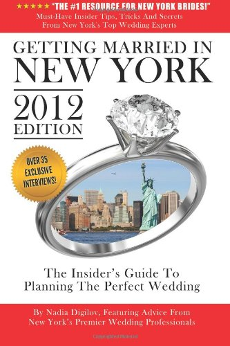 Getting Married In New York: The Insider's Guide To Planning The Perfect Wedding, 2012 Edition