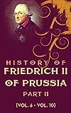 History of Friedrich II of Prussia, Part II: (Vol 6-Vol 10): Book VI, Book VII, Book VIII, Book IX, Book X