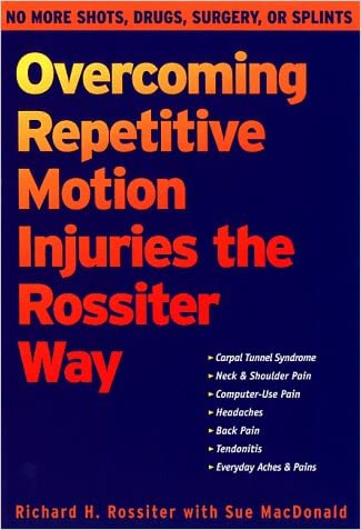 Overcoming Repetitive Motion Injuries the Rossiter Way written by Richard Rossiter