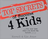 Top Secrets of Success 4 Kids: Real Fun Only Lasts When You Know the Secrets ... Get Real
