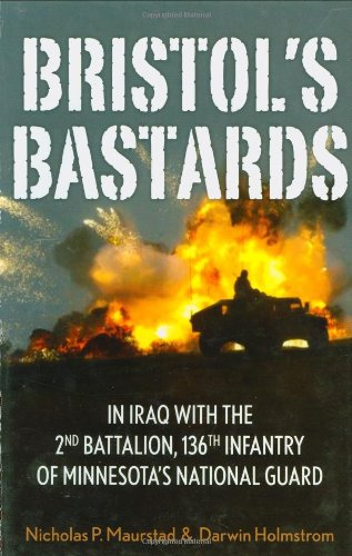 Bristol's Bastards: In Iraq with the 2nd Battalion, 136th Infantry of Minnesota's National Guard