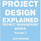 Project Design Explained: Project Management Books, Book 2 | Can Akdeniz