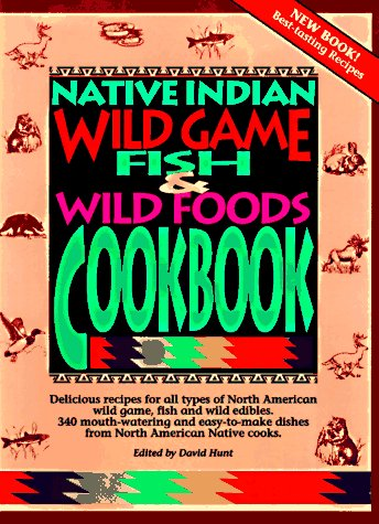 Native Indian Wild Game, Fish & Wild Foods Cookbook