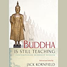 The Buddha Is Still Teaching: Contemporary Buddhist Wisdom (       UNABRIDGED) by Jack Kornfield (editor), Noelle Oxenhandler (editor) Narrated by Edoardo Ballerini