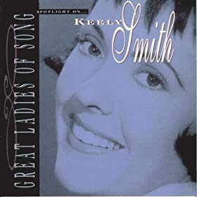Spotlight On Keely Smith: Great Ladies Of Song
