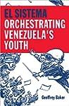 El Sistema: Orchestrating Venezuela's...