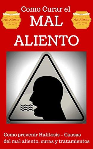 Mal Aliento: Halitosis explicado para Principiantes - Remedios Naturales y Tratamientos sencillos (Como curar el Mal Aliento - Aliviarse del Mal Aliento n PDF