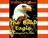 The Bald Eagle - Endangered No More (Wildlife Winners)